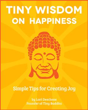 Tiny Wisdom: On Happiness