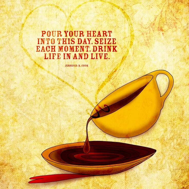 Pour Your Heart into This Day