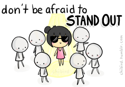 Dont Be Afraid to Stand Out