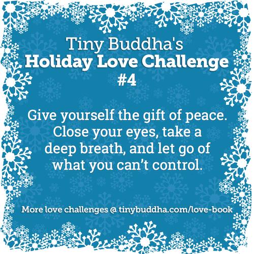 Tiny Buddha's Holiday Love Challenge #4