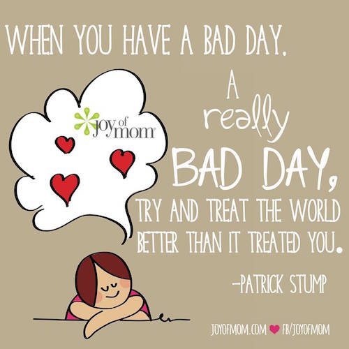 A Bad Day  >> When You Have A Bad Day