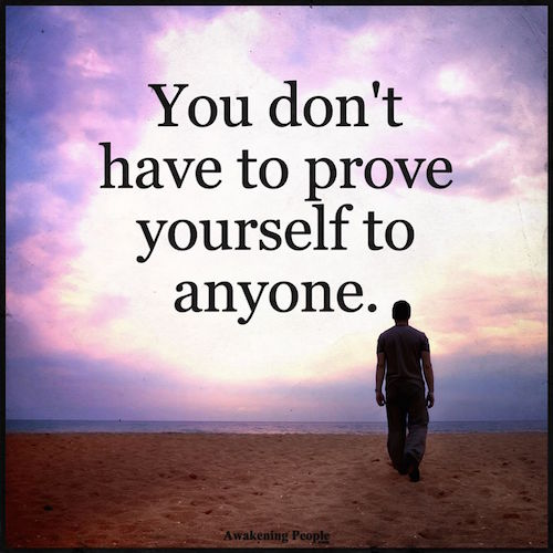 You Don 39 T Have To Prove Yourself To Anyone