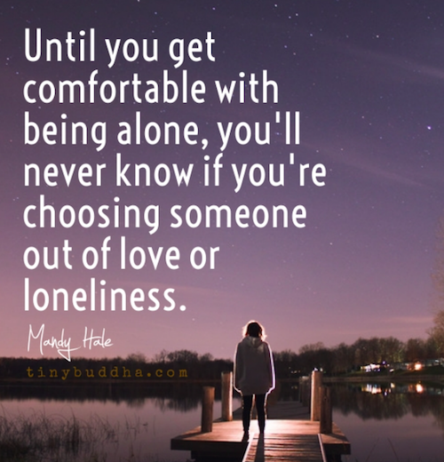 Until you get comfortable being alone