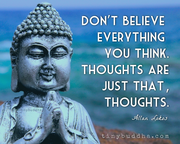 Don T Believe Everything You Think Tiny Buddha