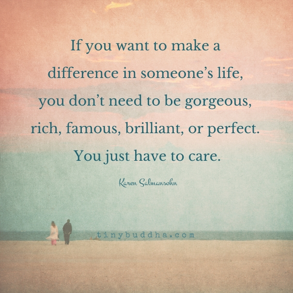 To Make a Difference in Someone's Life - Tiny Buddha