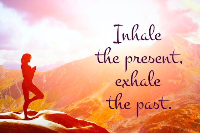 Inhale the present, exhale the past
