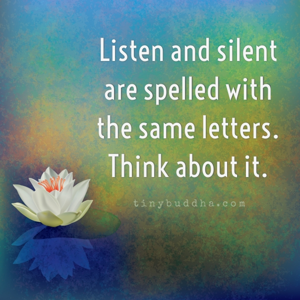"""listen"" to our silent languages The power of teacher language being silent also allows us to listen to to listen is to maintain our attention until the speaker is clearly done and."