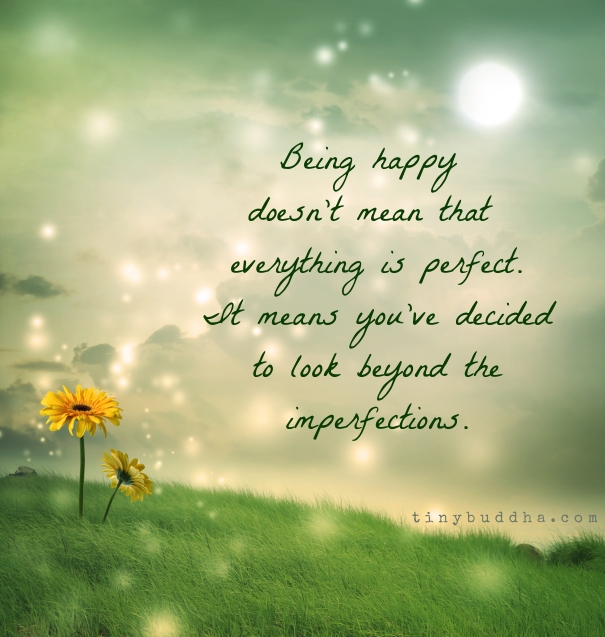 Inspirational Quotes About Being Happy: Being Happy Doesn't Mean That Everything Is Perfect