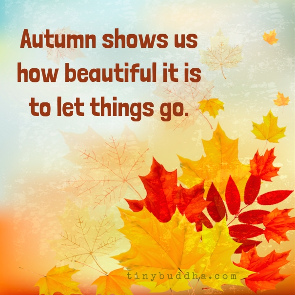 Autumn Phrases: Autumn Shows Us How Beautiful It Is To Let Things Go