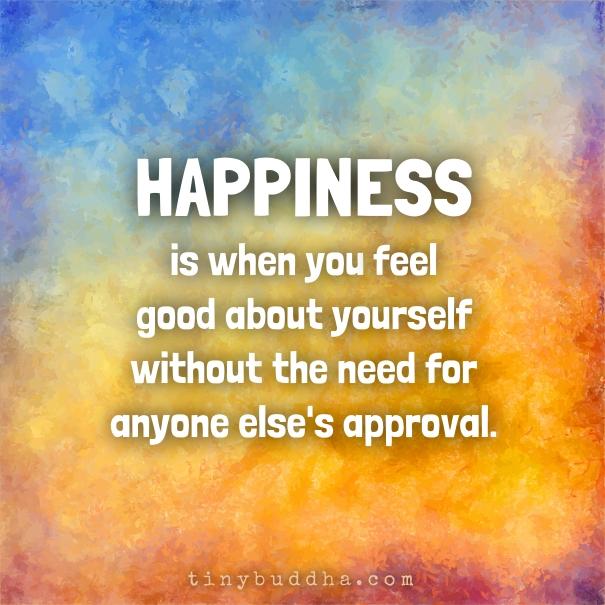 Feelings Good Quotes: Happiness Is Feeling Good About Yourself Without Needing