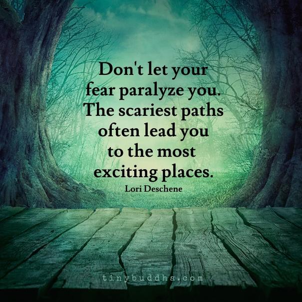 Dont let fear paralyze you
