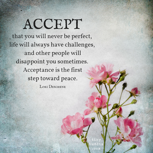 Acceptance Is the First Step Toward Peace - Tiny Buddha