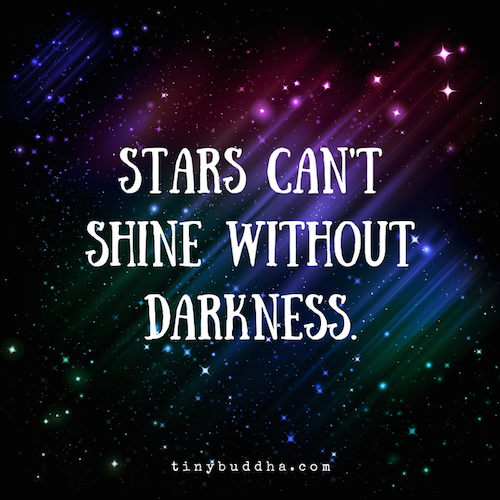 Stars cant shine without darkness