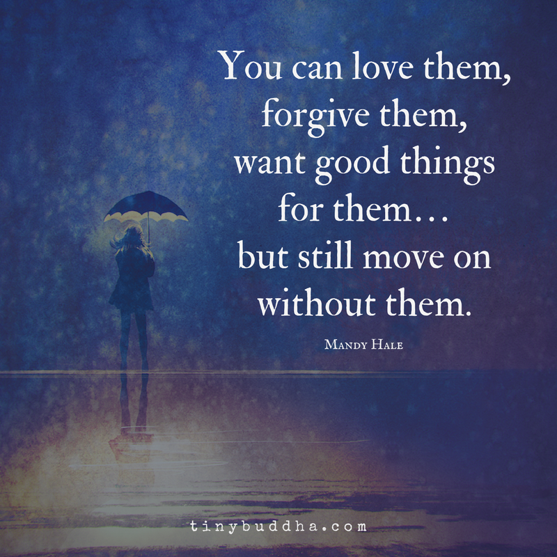 Quotes About Love: You Can Forgive Someone And Also Move On Without Them