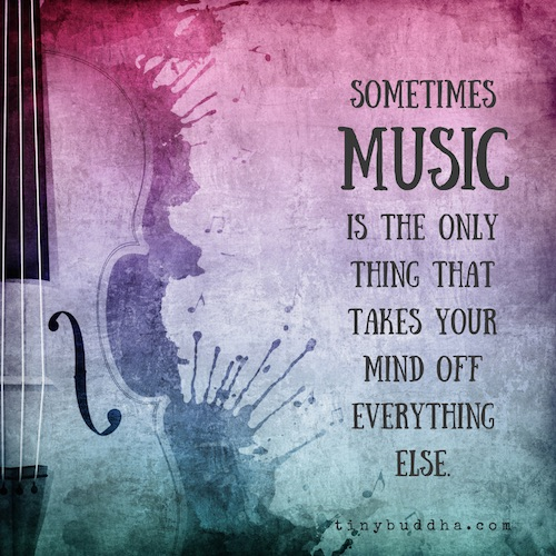 sometimes music is the only thing that takes your mind off