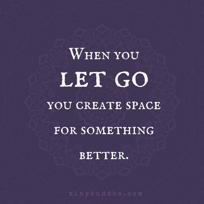 When You Let Go, You Make Space For Something Better