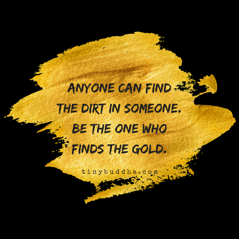 Be The One Who Finds Gold Tiny Buddha