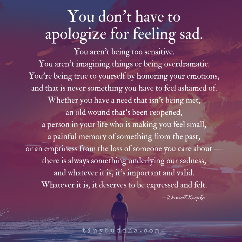 You Dont Have To Apologize For Feeling Sad Tiny Buddha