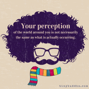Your Perception Is Not Always the Same as What's Actually Happening