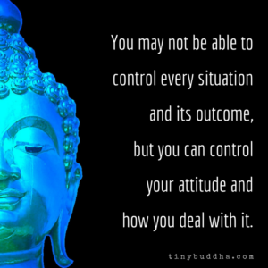 Though You Can't Control Every Situation and Its Outcome...