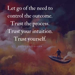 Let Go of the Need to Control the Outcome