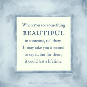 When You See Something Beautiful in Someone, Tell Them