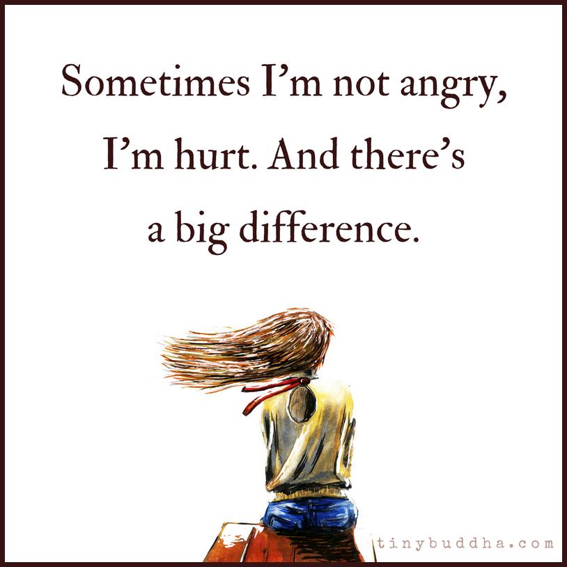 Sometimes I'm Not Angry, I'm Hurt - Tiny Buddha