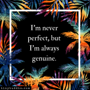 I'm Never Perfect, But I'm Always Genuine