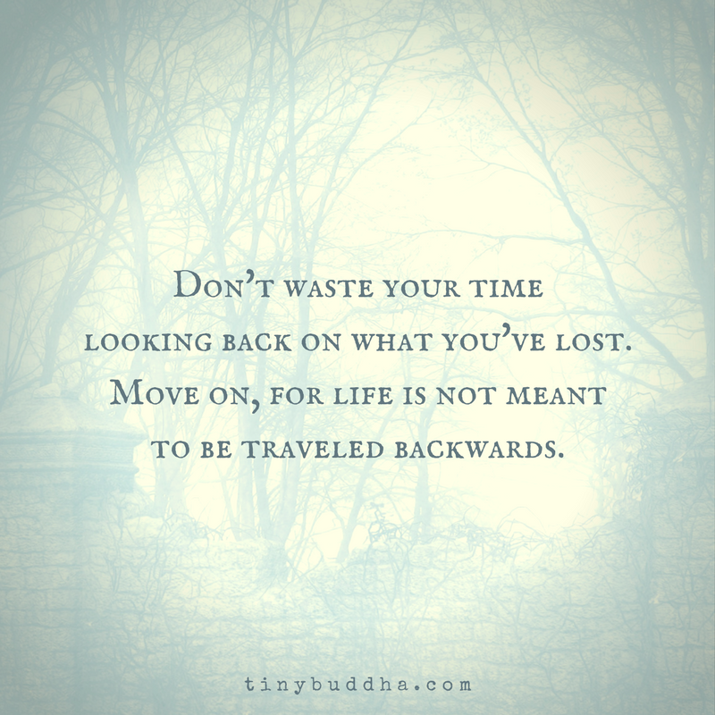 Move On, for Life Is Not Meant to Be Traveled Backwards ...