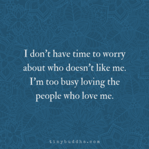 I Don't Have Time to Worry About Who Doesn't Like Me