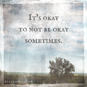 It's Okay to Not Be Okay Sometimes