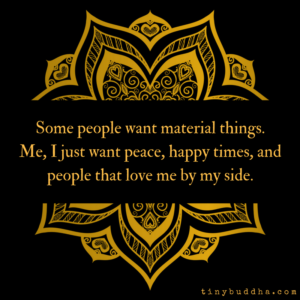 Peace, Happy Times, and People That Love Me By My Side