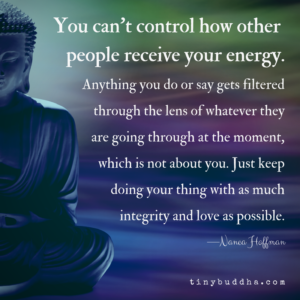 You Can't Control How Other People Receive Your Energy