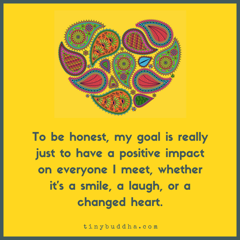 My Goal Is To Have A Positive Impact