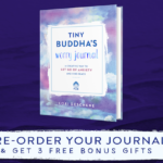 Pre-Order Tiny Buddha's Worry Journal and Receive 3 Free Bonus Gifts