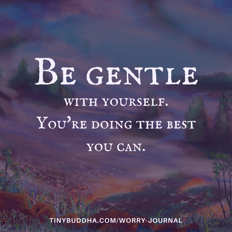 Be Gentle with Yourself - Tiny Buddha