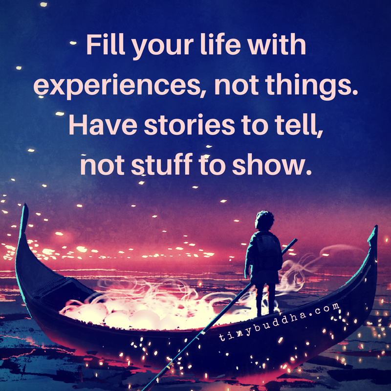Fill Your Life With Experiences Not Things Quote: Have Stories To Tell, Not Stuff To Show