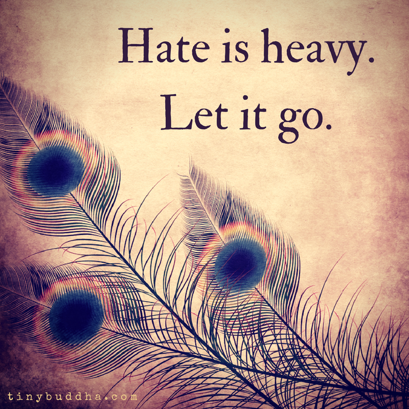 Hate Is Heavy Let It Go Tiny Buddha