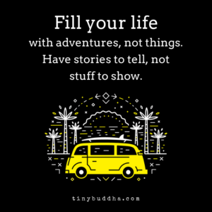 Fill Your Life with Adventures, Not Things