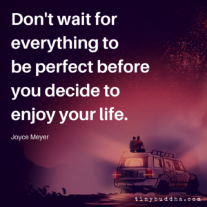 Now Is the Time to Enjoy Your Life
