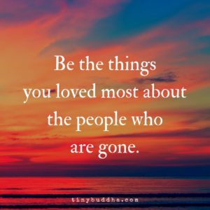 Be the Things You Loved Most About the People Who Are Gone