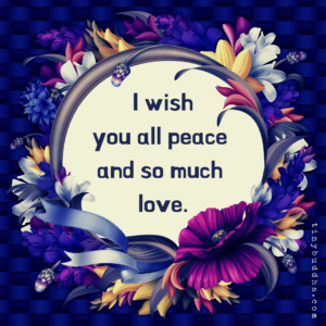 I Wish You All Peace and So Much Love