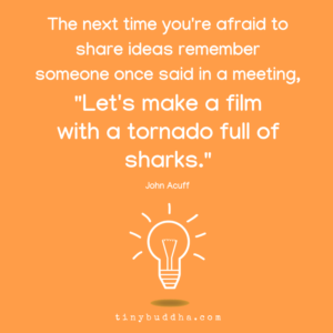 The Next Time You're Afraid to Share Ideas