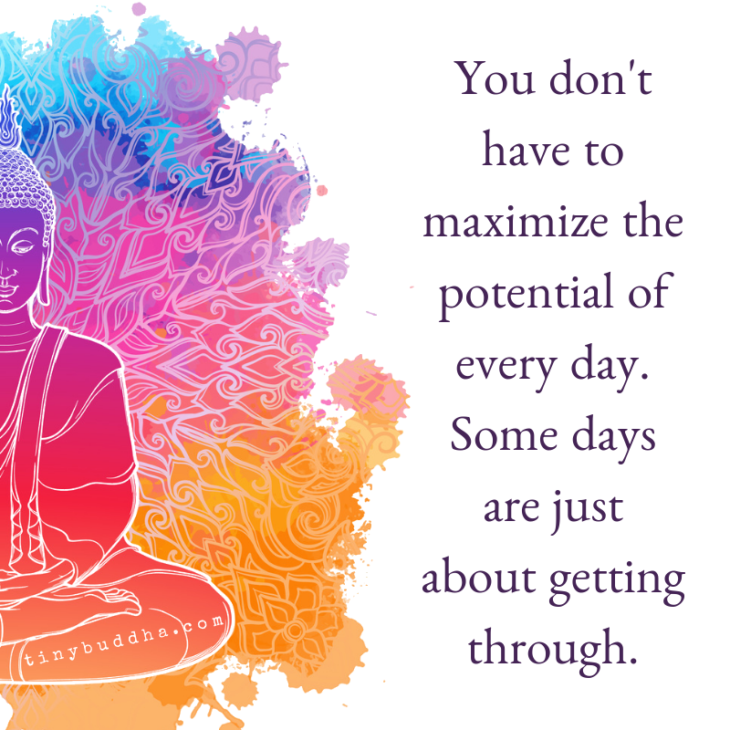 To Maximise The Potential Of: You Don't Have To Maximize The Potential Of Every Day