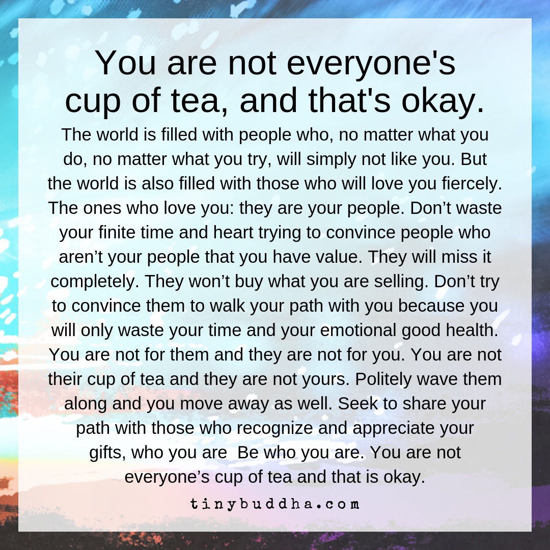 You're Not Everyone's Cup of Tea - Tiny Buddha