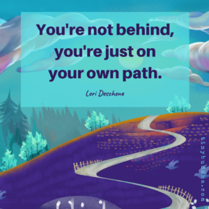 You're Not Behind; You're Just On Your Own Path