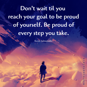 Be Proud of Every Step You Take