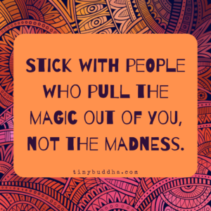 Stick with People Who Pull the Magic Out of You