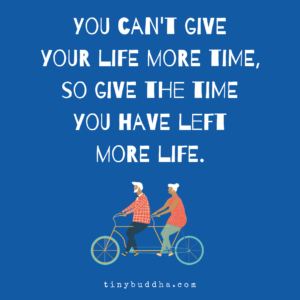 Give the Time You Have Left More Life