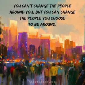 You Can't Change the People Around You